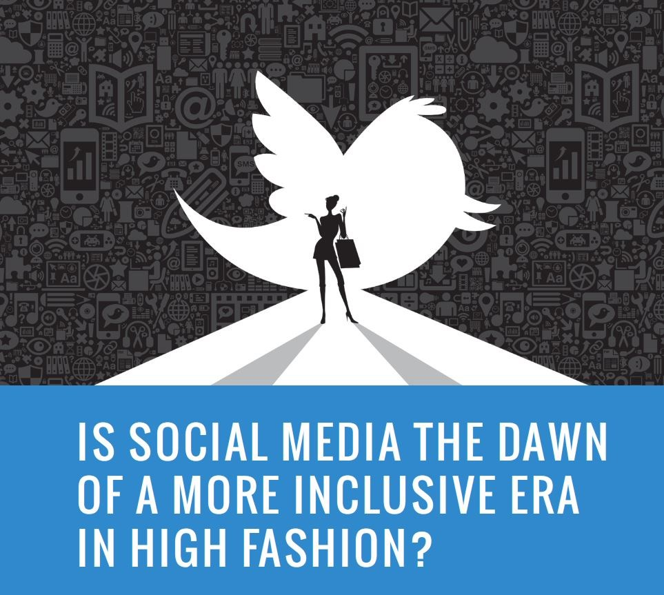 Is Social Media the dawn of a more inclusive era in high fashion?